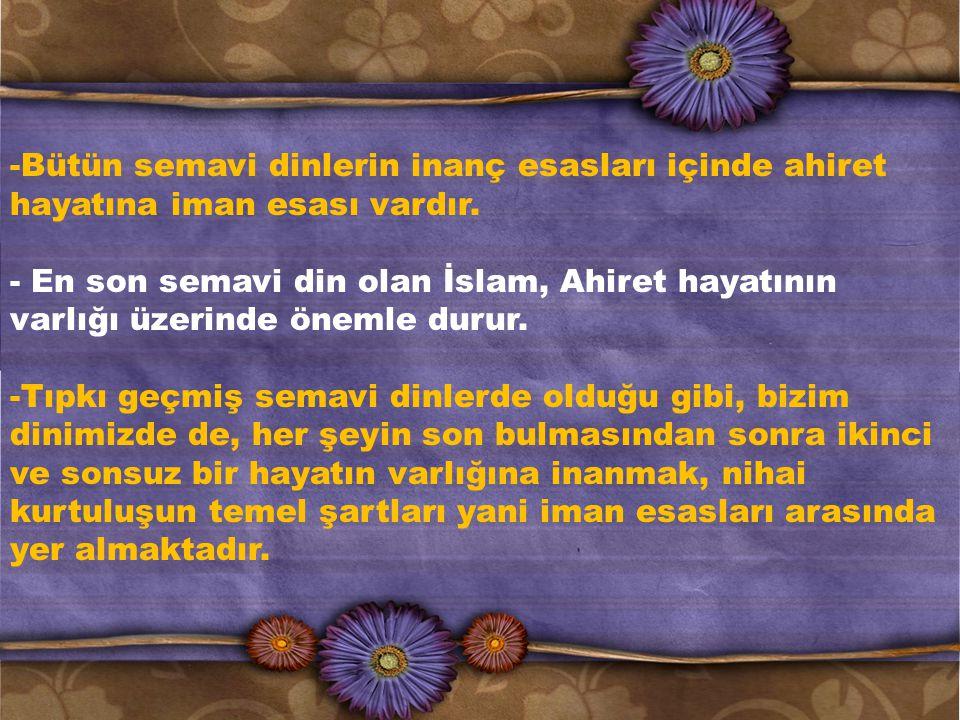 -Ahiret hayatı, kıyametin kopmasından sonra, Allah'ın, gelmiş geçmiş bütün insanları ve diğer canlıları tekrar diriltmesi ile başlayacaktır.