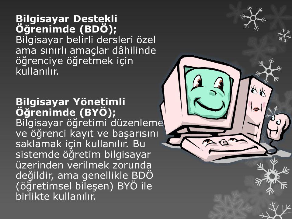 Bilgisayar Destekli Öğrenimde (BDÖ); Bilgisayar belirli dersleri özel ama sınırlı amaçlar dâhilinde öğrenciye öğretmek için kullanılır. Bilgisayar Yön