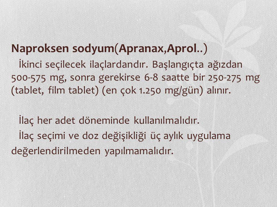 Naproksen sodyum(Apranax,Aprol..) İkinci seçilecek ilaçlardandır. Başlangıçta ağızdan 500-575 mg, sonra gerekirse 6-8 saatte bir 250-275 mg (tablet, f