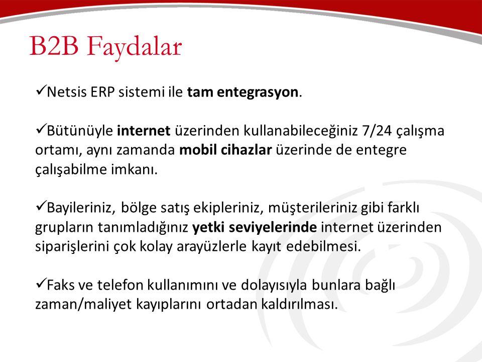 B2B Faydalar  Netsis ERP sistemi ile tam entegrasyon.  Bütünüyle internet üzerinden kullanabileceğiniz 7/24 çalışma ortamı, aynı zamanda mobil cihaz