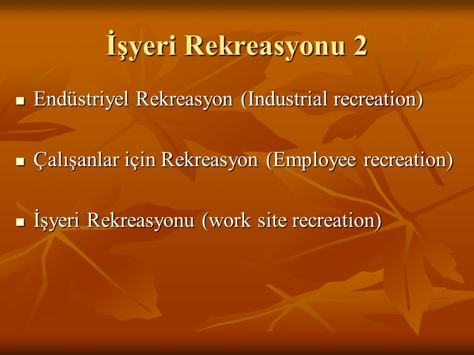 İşyeri Rekreasyonu 2  Endüstriyel Rekreasyon (Industrial recreation)  Çalışanlar için Rekreasyon (Employee recreation)  İşyeri Rekreasyonu (work site recreation)