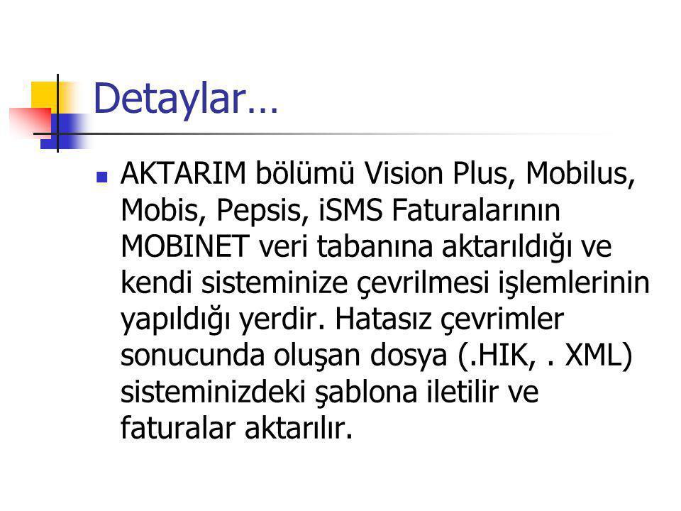 Detaylar…  AKTARIM bölümü Vision Plus, Mobilus, Mobis, Pepsis, iSMS Faturalarının MOBINET veri tabanına aktarıldığı ve kendi sisteminize çevrilmesi işlemlerinin yapıldığı yerdir.