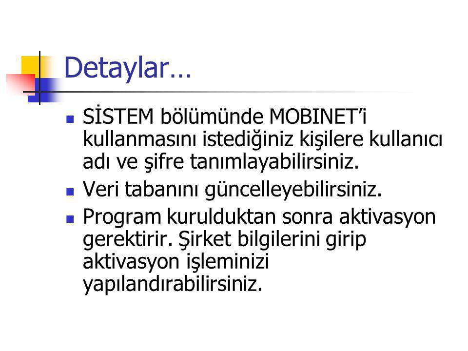 Detaylar…  SİSTEM bölümünde MOBINET'i kullanmasını istediğiniz kişilere kullanıcı adı ve şifre tanımlayabilirsiniz.  Veri tabanını güncelleyebilirsi