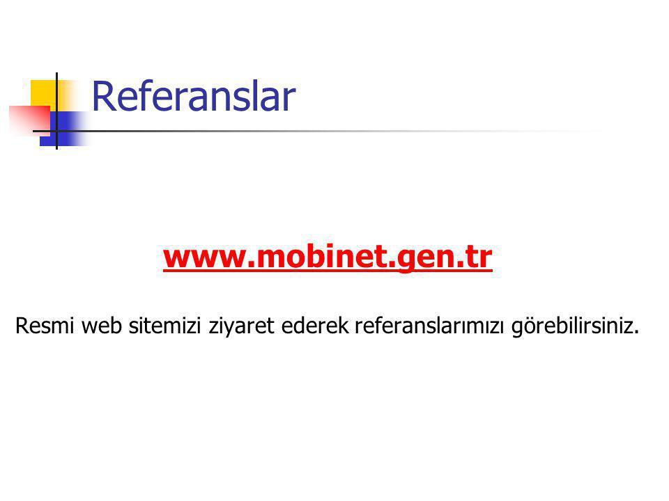 Referanslar www.mobinet.gen.tr Resmi web sitemizi ziyaret ederek referanslarımızı görebilirsiniz.