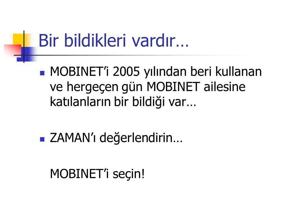 Bir bildikleri vardır…  MOBINET'i 2005 yılından beri kullanan ve hergeçen gün MOBINET ailesine katılanların bir bildiği var…  ZAMAN'ı değerlendirin… MOBINET'i seçin!
