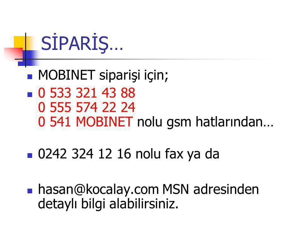 SİPARİŞ…  MOBINET siparişi için;  0 533 321 43 88 0 555 574 22 24 0 541 MOBINET nolu gsm hatlarından…  0242 324 12 16 nolu fax ya da  hasan@kocalay.com MSN adresinden detaylı bilgi alabilirsiniz.