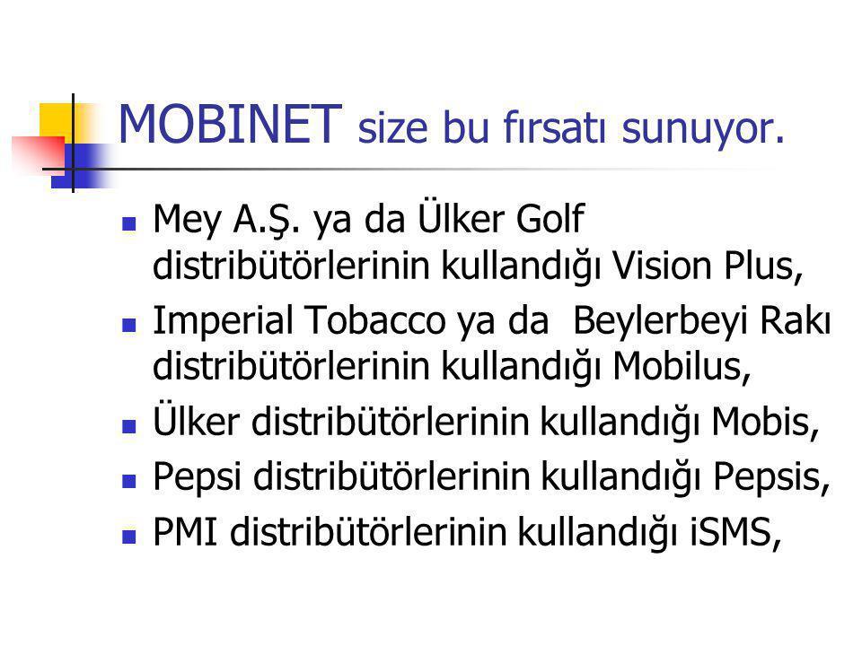 MOBINET size bu fırsatı sunuyor.  Mey A.Ş. ya da Ülker Golf distribütörlerinin kullandığı Vision Plus,  Imperial Tobacco ya da Beylerbeyi Rakı distr