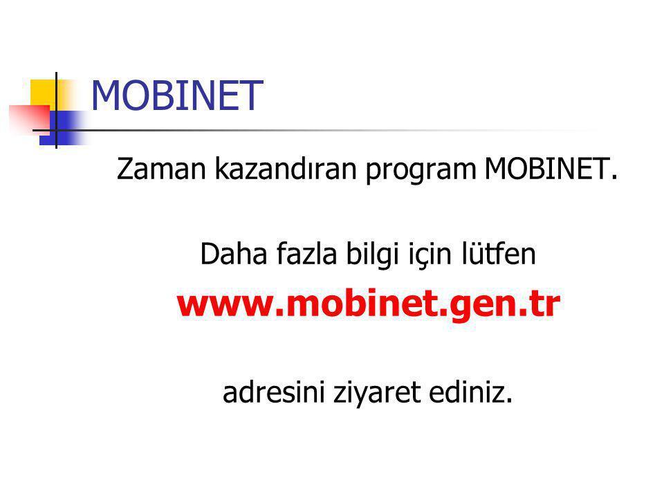 MOBINET Zaman kazandıran program MOBINET. Daha fazla bilgi için lütfen www.mobinet.gen.tr adresini ziyaret ediniz.