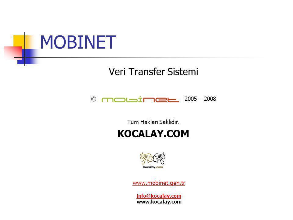MOBINET Veri Transfer Sistemi © 2005 – 2008 Tüm Hakları Saklıdır. KOCALAY.COM www.mobinet.gen.tr info@kocalay.com www.mobinet.gen.tr info@kocalay.com
