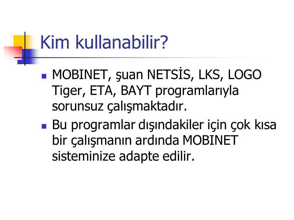 Kim kullanabilir?  MOBINET, şuan NETSİS, LKS, LOGO Tiger, ETA, BAYT programlarıyla sorunsuz çalışmaktadır.  Bu programlar dışındakiler için çok kısa