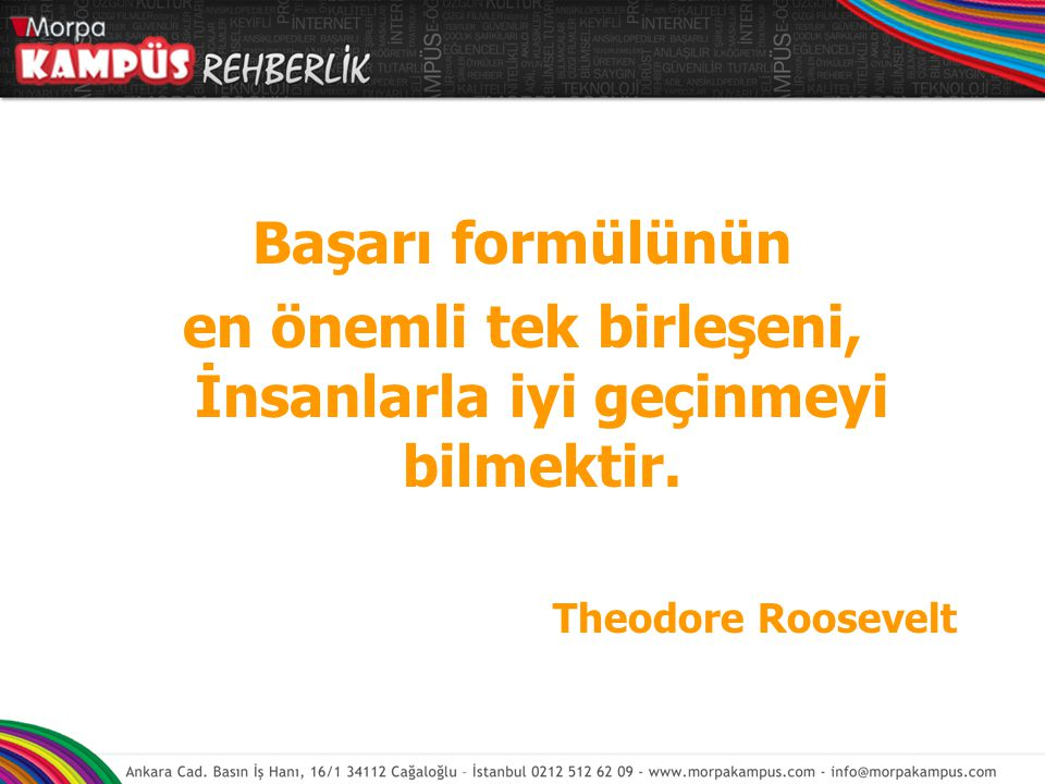 Başarı formülünün en önemli tek birleşeni, İnsanlarla iyi geçinmeyi bilmektir. Theodore Roosevelt