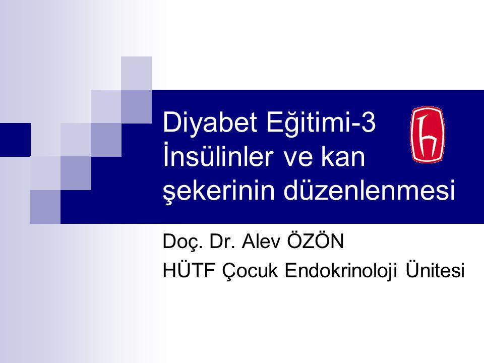 Diyabet Eğitimi-3 İnsülinler ve kan şekerinin düzenlenmesi Doç. Dr. Alev ÖZÖN HÜTF Çocuk Endokrinoloji Ünitesi
