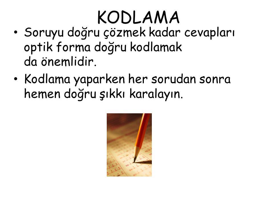 KODLAMA • Soruyu doğru çözmek kadar cevapları optik forma doğru kodlamak da önemlidir. • Kodlama yaparken her sorudan sonra hemen doğru şıkkı karalayı
