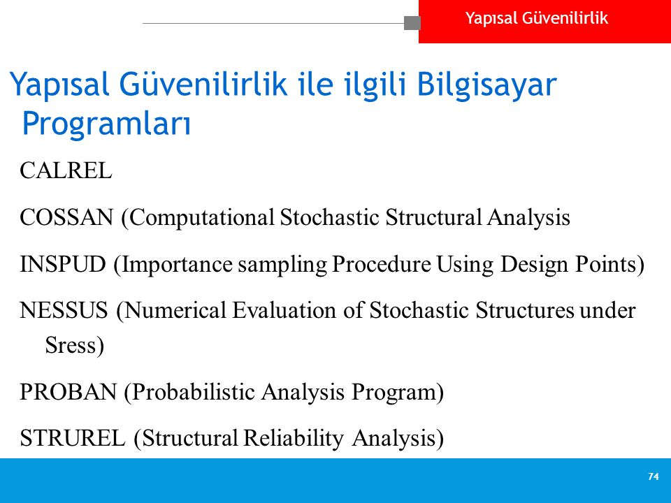 Yapısal Güvenilirlik 74 Yapısal Güvenilirlik ile ilgili Bilgisayar Programları CALREL COSSAN (Computational Stochastic Structural Analysis INSPUD (Imp