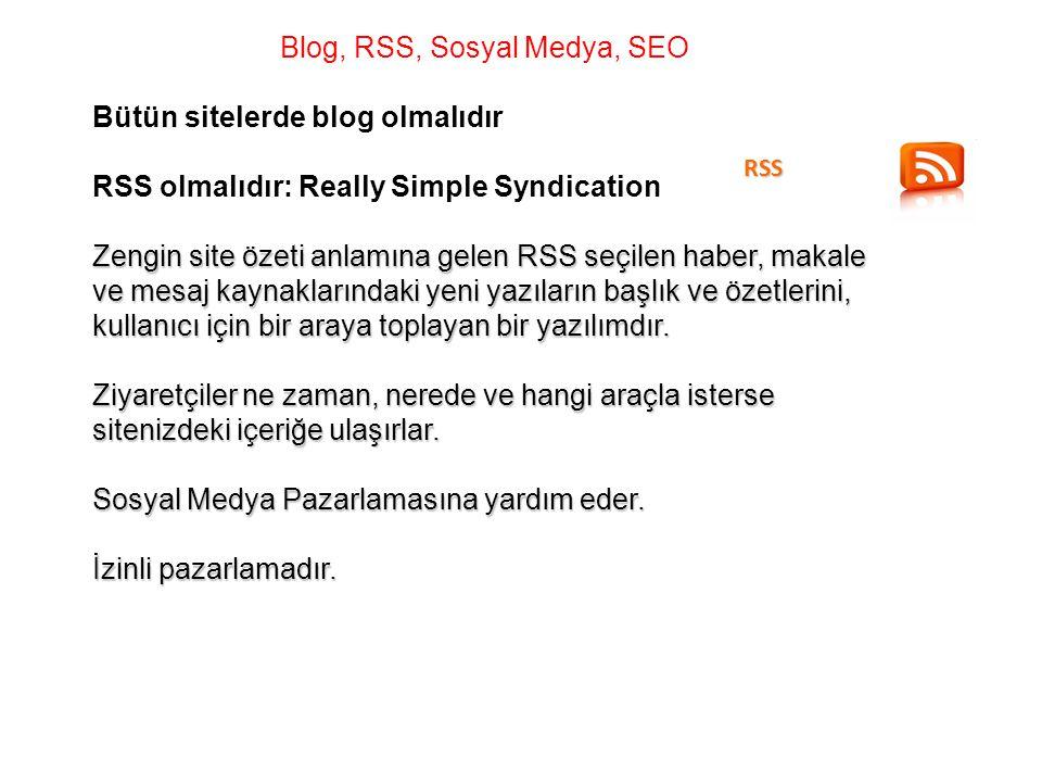 Blog, RSS, Sosyal Medya, SEO Bütün sitelerde blog olmalıdır RSS olmalıdır: Really Simple Syndication Zengin site özeti anlamına gelen RSS seçilen haber, makale ve mesaj kaynaklarındaki yeni yazıların başlık ve özetlerini, kullanıcı için bir araya toplayan bir yazılımdır.