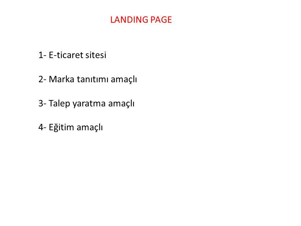 LANDING PAGE 1- E-ticaret sitesi 2- Marka tanıtımı amaçlı 3- Talep yaratma amaçlı 4- Eğitim amaçlı