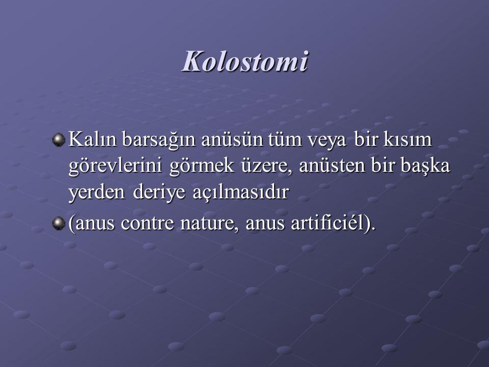 Kolostomi Kalın barsağın anüsün tüm veya bir kısım görevlerini görmek üzere, anüsten bir başka yerden deriye açılmasıdır (anus contre nature, anus artificiél).