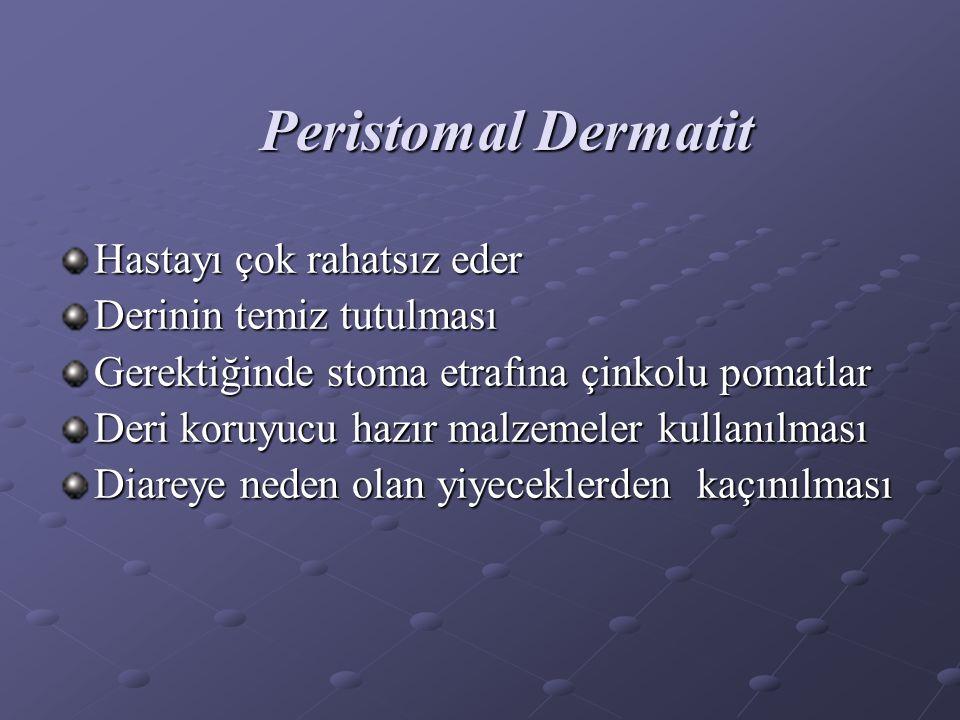 Peristomal Dermatit Hastayı çok rahatsız eder Derinin temiz tutulması Gerektiğinde stoma etrafına çinkolu pomatlar Deri koruyucu hazır malzemeler kullanılması Diareye neden olan yiyeceklerden kaçınılması