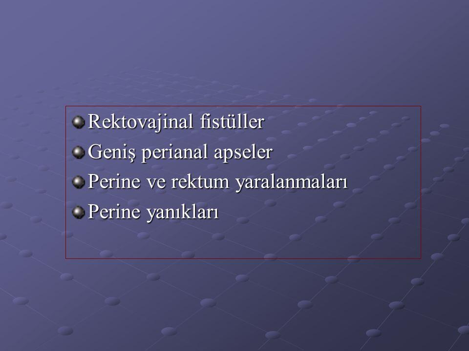 Rektovajinal fistüller Geniş perianal apseler Perine ve rektum yaralanmaları Perine yanıkları
