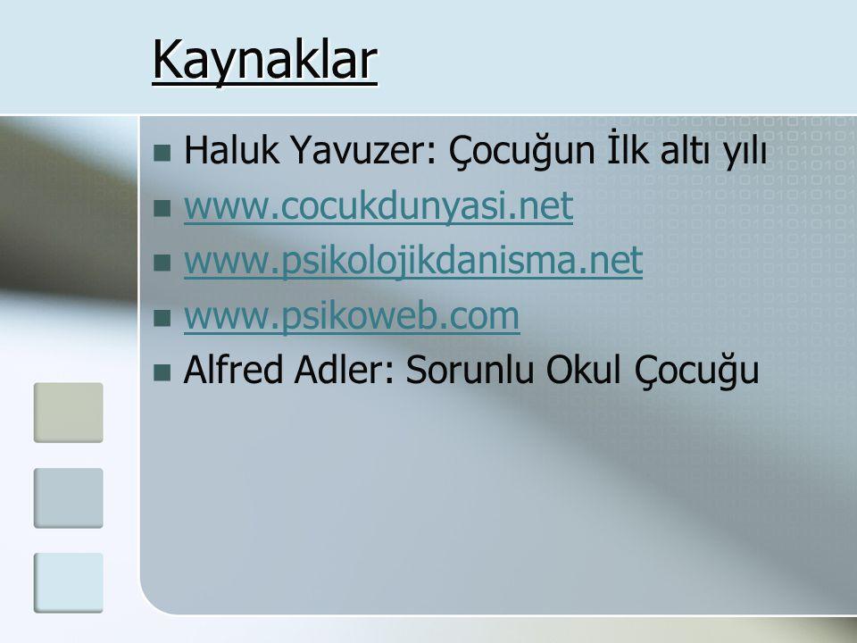 Kaynaklar  Haluk Yavuzer: Çocuğun İlk altı yılı  www.cocukdunyasi.net www.cocukdunyasi.net  www.psikolojikdanisma.net www.psikolojikdanisma.net  w
