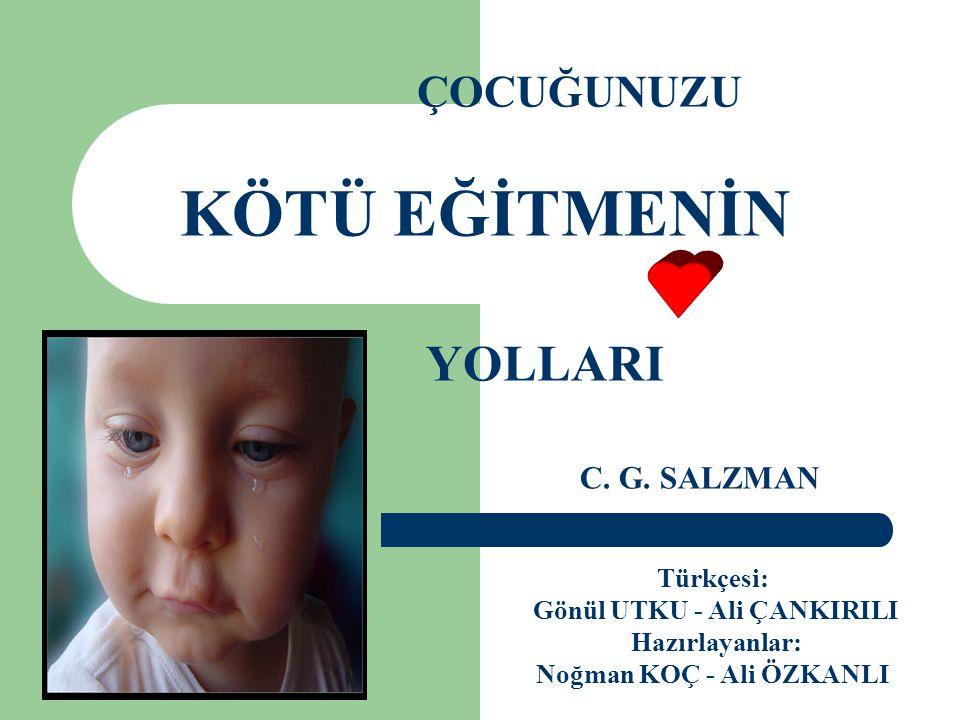 ÇOCUĞUNUZU KÖTÜ EĞİTMENİN YOLLARI C. G. SALZMAN Türkçesi: Gönül UTKU - Ali ÇANKIRILI Hazırlayanlar: Noğman KOÇ - Ali ÖZKANLI