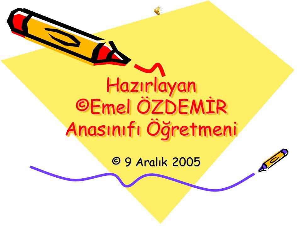Hazırlayan ©Emel ÖZDEMİR Anasınıfı Öğretmeni © 9 Aralık 2005