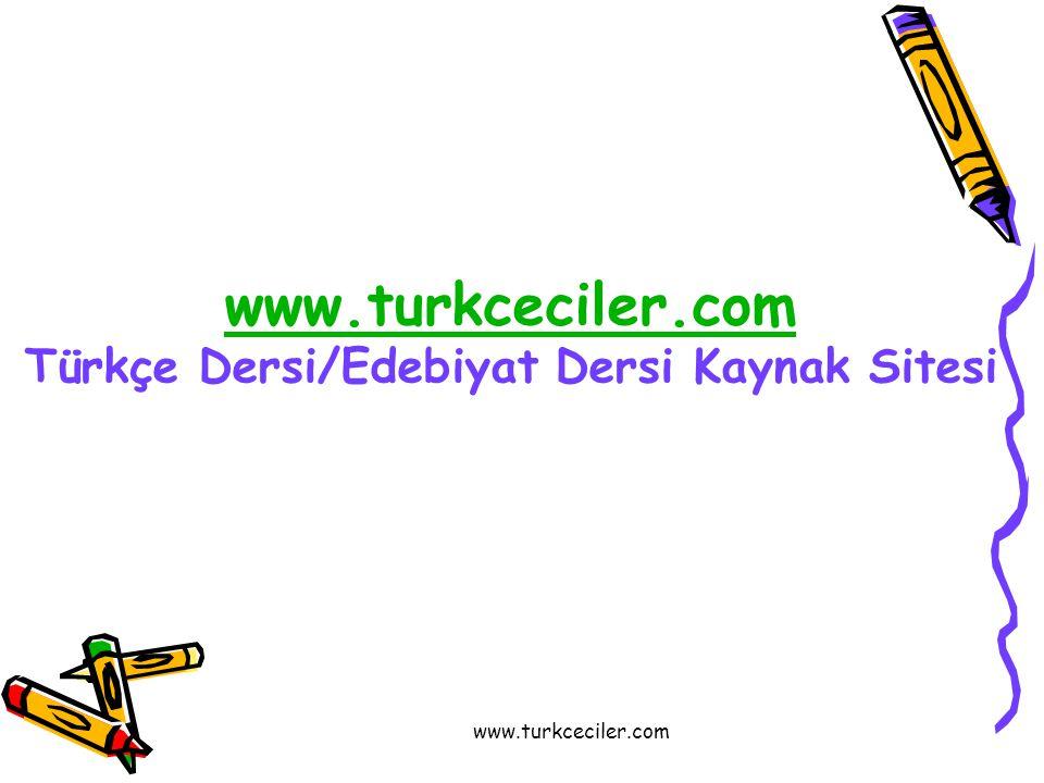 www.turkceciler.com Türkçe Dersi/Edebiyat Dersi Kaynak Sitesi
