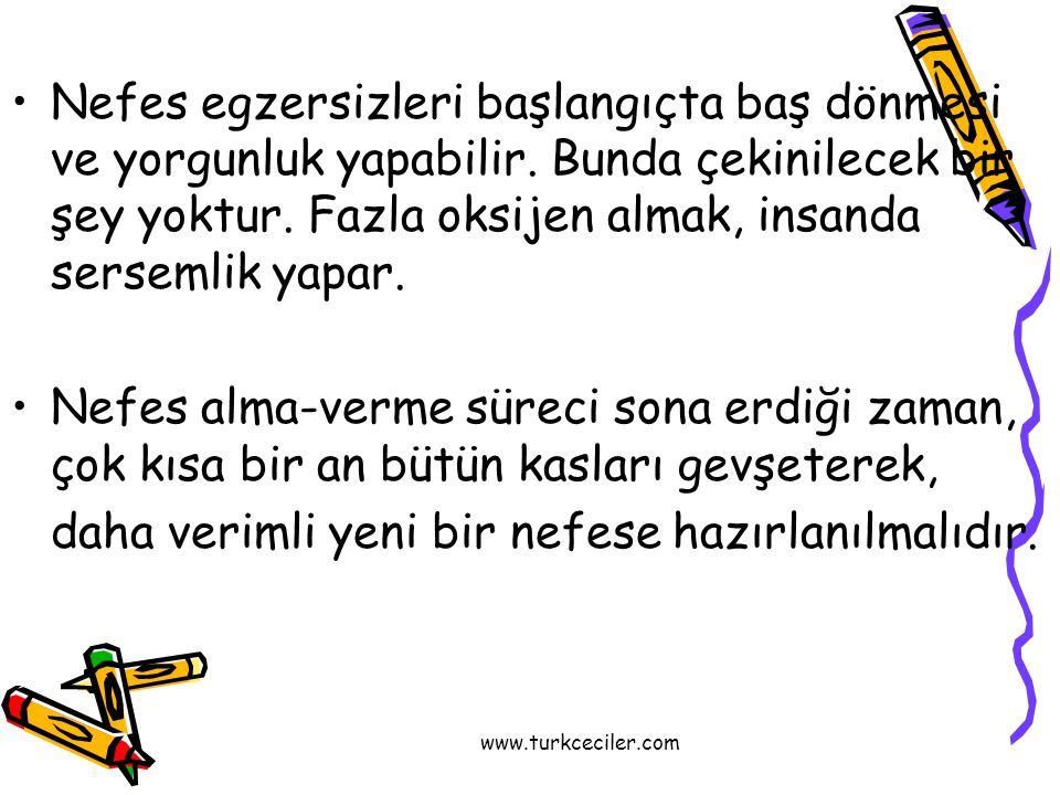 www.turkceciler.com •Nefes egzersizleri başlangıçta baş dönmesi ve yorgunluk yapabilir. Bunda çekinilecek bir şey yoktur. Fazla oksijen almak, insanda