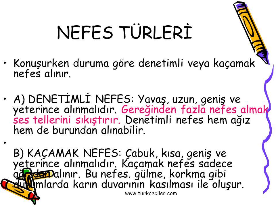 www.turkceciler.com NEFES TÜRLERİ •Konuşurken duruma göre denetimli veya kaçamak nefes alınır. •A) DENETİMLİ NEFES: Yavaş, uzun, geniş ve yeterince al