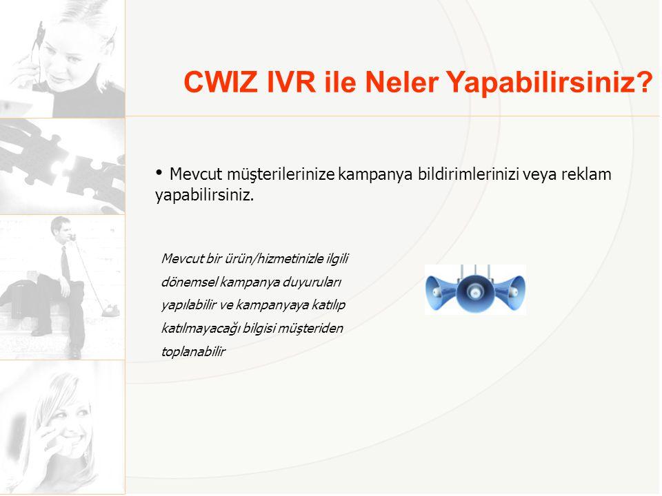 CWIZ IVR ile Neler Yapabilirsiniz.• Anket ve Araştırma Projeleri Yapabilirsiniz.