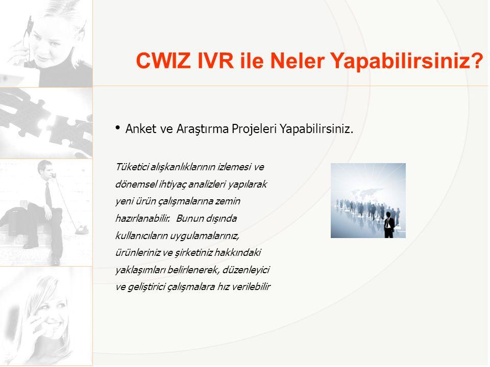 CWIZ IVR ile Neler Yapabilirsiniz.• Bilgi doğrulama ve güncelleme yapabilirsiniz.