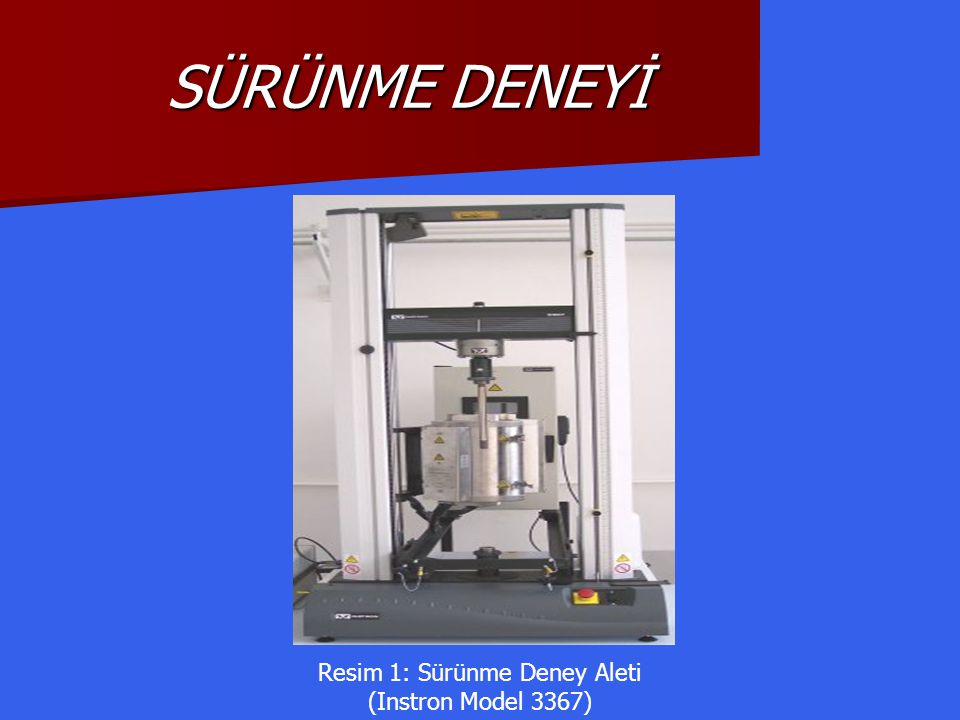 Resim 1: Sürünme Deney Aleti (Instron Model 3367) SÜRÜNME DENEYİ