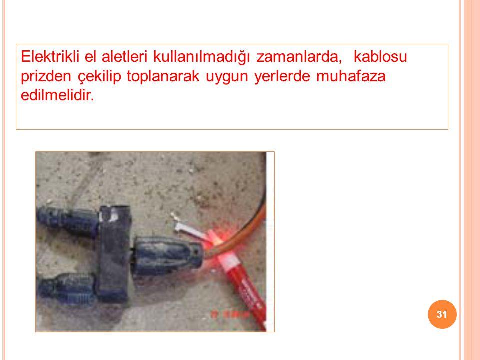 31 Elektrikli el aletleri kullanılmadığı zamanlarda, kablosu prizden çekilip toplanarak uygun yerlerde muhafaza edilmelidir. 31