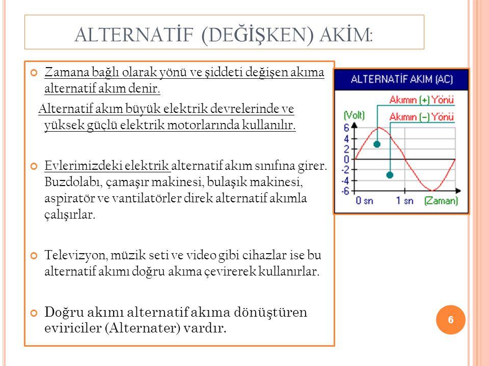 6 ALTERNAT İ F (DE ĞİŞ KEN) AK İ M: Zamana ba ğ lı olarak yönü ve ş iddeti de ğ i ş en akıma alternatif akım denir. Alternatif akım büyük elektrik dev