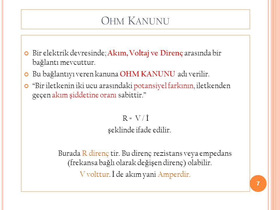 7 O HM K ANUNU Bir elektrik devresinde; Akım, Voltaj ve Direnç arasında bir ba ğ lantı mevcuttur. Bu ba ğ lantıyı veren kanuna OHM KANUNU adı verilir.