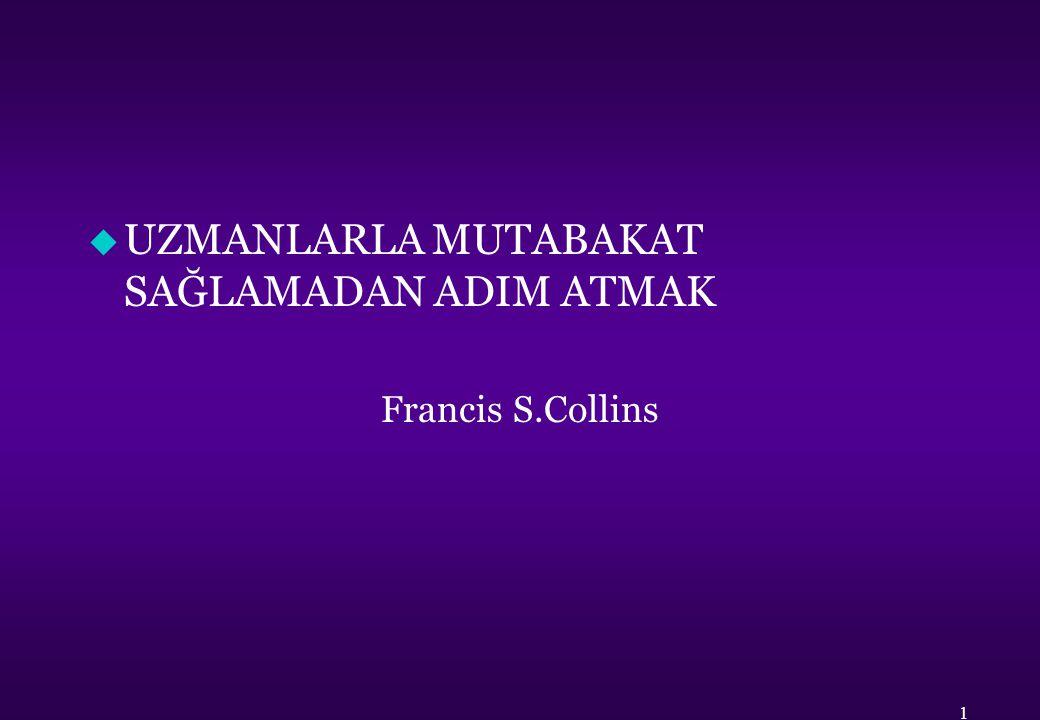 u UZMANLARLA MUTABAKAT SAĞLAMADAN ADIM ATMAK Francis S.Collins 1