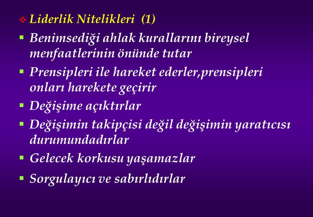  Liderlik Nitelikleri (1)  Benimsediği ahlak kurallarını bireysel menfaatlerinin önünde tutar  Prensipleri ile hareket ederler,prensipleri onları h