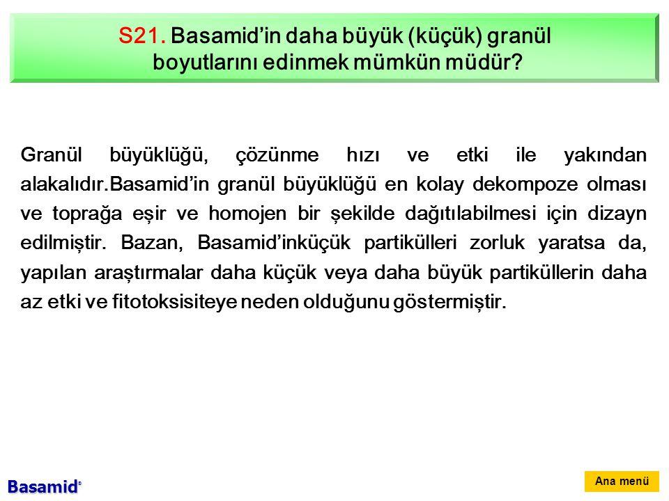 S21.Basamid'in daha büyük (küçük) granül boyutlarını edinmek mümkün müdür.