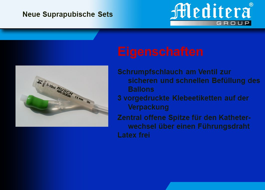 Neue Suprapubische Sets Eigenschaften Schrumpfschlauch am Ventil zur sicheren und schnellen Befüllung des Ballons 3 vorgedruckte Klebeetiketten auf der Verpackung Zentral offene Spitze für den Katheter- wechsel über einen Führungsdraht Latex frei