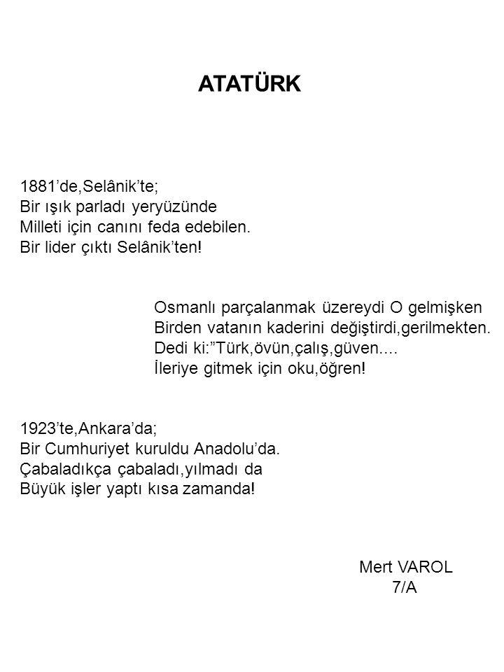 1881'de,Selânik'te; Bir ışık parladı yeryüzünde Milleti için canını feda edebilen. Bir lider çıktı Selânik'ten! Osmanlı parçalanmak üzereydi O gelmişk