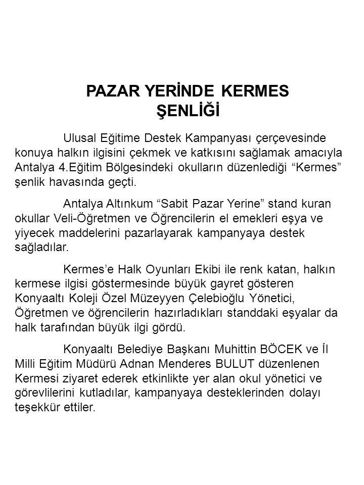 PAZAR YERİNDE KERMES ŞENLİĞİ Ulusal Eğitime Destek Kampanyası çerçevesinde konuya halkın ilgisini çekmek ve katkısını sağlamak amacıyla Antalya 4.Eğit