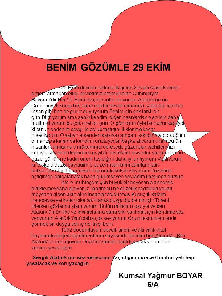 BENİM GÖZÜMLE 29 EKİM 29 Ekim deyince aklıma ilk gelen,Sevgili Atatürk'ümün bizlere armağan ettiği devletimizin temeli olan,Cumhuriyet Bayramı'dır.Her
