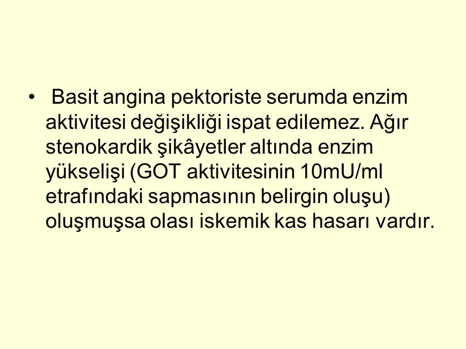 • Basit angina pektoriste serumda enzim aktivitesi değişikliği ispat edilemez.