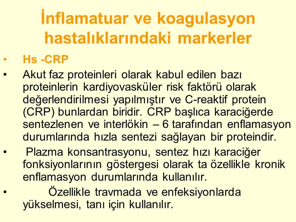 İnflamatuar ve koagulasyon hastalıklarındaki markerler •Hs -CRP •Akut faz proteinleri olarak kabul edilen bazı proteinlerin kardiyovasküler risk faktörü olarak değerlendirilmesi yapılmıştır ve C-reaktif protein (CRP) bunlardan biridir.