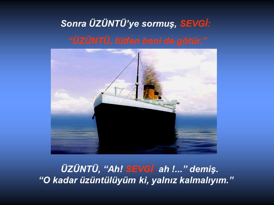 """SEVGİ daha sonra lüks bir gemiyle geçmekte olan GURUR'a sormuş, """"GURUR ! Rica etsem, beni de götürür müsün ?"""" """"GURUR ! Rica etsem, beni de götürür müs"""