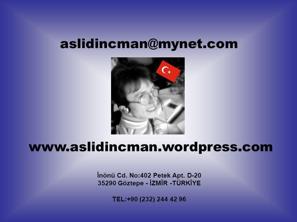 İnönü Cd. No:402 Petek Apt. D-20 35290 Göztepe - İZMİR -TÜRKİYE TEL:+90 (232) 244 42 96 www.aslidincman.wordpress.com aslidincman@mynet.com