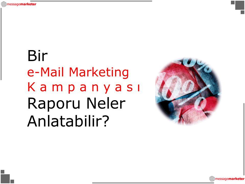 Bir e-Mail Marketing K a m p a n y a s ı Raporu Neler Anlatabilir?