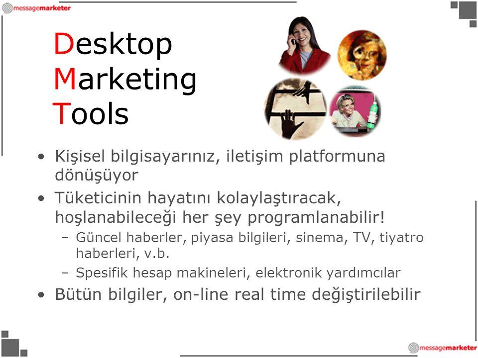 Desktop Marketing Tools •Kişisel bilgisayarınız, iletişim platformuna dönüşüyor •Tüketicinin hayatını kolaylaştıracak, hoşlanabileceği her şey programlanabilir.