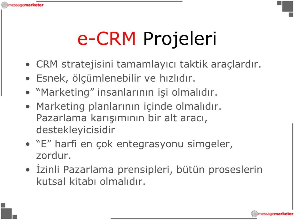 e-CRM Projeleri •CRM stratejisini tamamlayıcı taktik araçlardır.