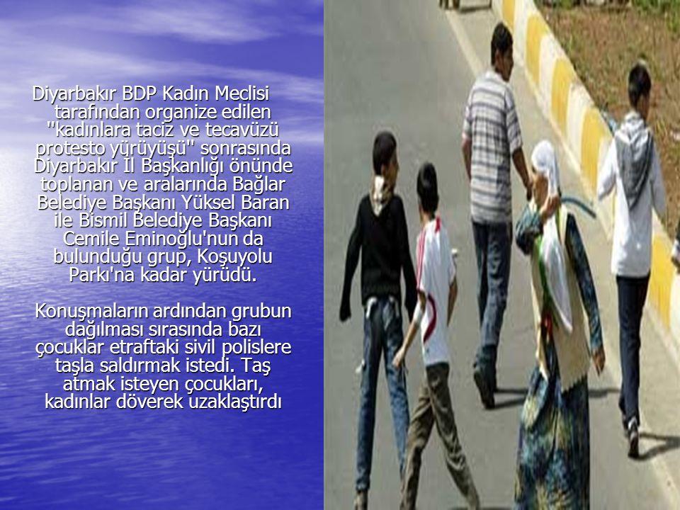 Diyarbakır BDP Kadın Meclisi tarafından organize edilen kadınlara taciz ve tecavüzü protesto yürüyüşü sonrasında Diyarbakır İl Başkanlığı önünde toplanan ve aralarında Bağlar Belediye Başkanı Yüksel Baran ile Bismil Belediye Başkanı Cemile Eminoğlu nun da bulunduğu grup, Koşuyolu Parkı na kadar yürüdü.